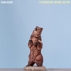 I've Never Met Anyone Like You EP - China Bears